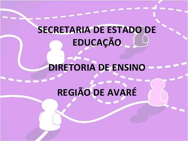 SECRETARIA DE ESTADO DE  EDUCAÇÃO  DIRETORIA DE ENSINO  REGIÃO DE AVARÉ