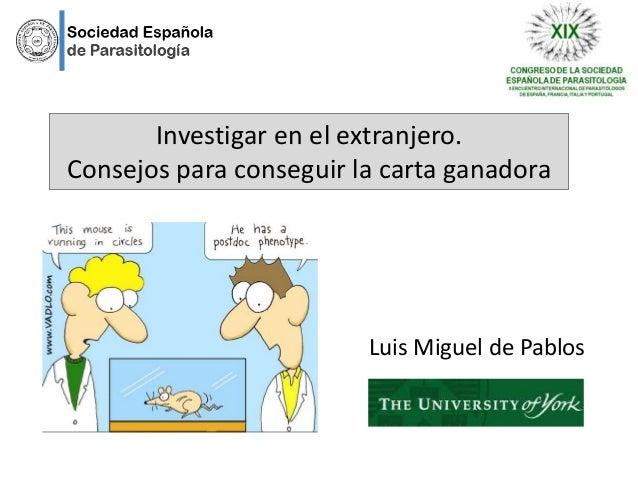 Luis Miguel de Pablos Investigar en el extranjero. Consejos para conseguir la carta ganadora