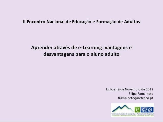 II Encontro Nacional de Educação e Formação de Adultos   Aprender através de e-Learning: vantagens e       desvantagens pa...