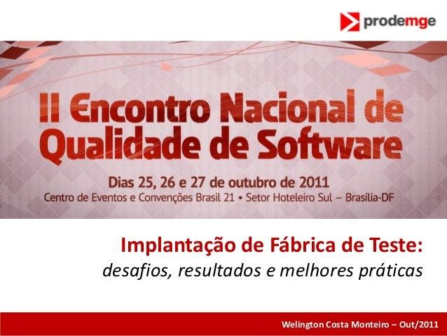 Implantação de Fábrica de Teste:desafios, resultados e melhores práticas                      Welington Costa Monteiro – O...