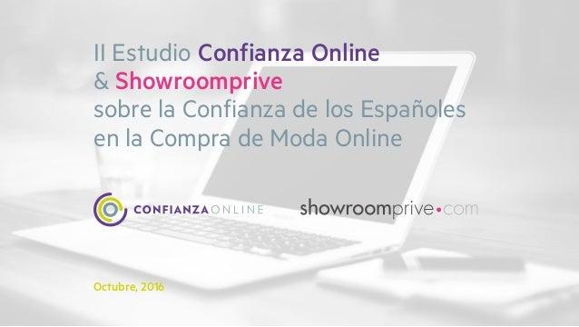 II Estudio Confianza Online & Showroomprive sobre la Confianza de los Españoles en la Compra de Moda Online Octubre, 2016