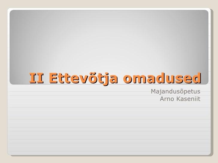 II Ettevõtja omadused Majandusõpetus Arno Kaseniit
