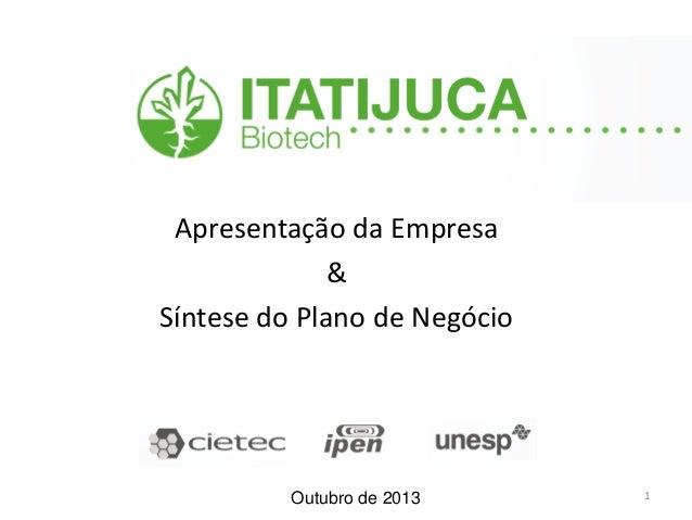 Apresentação da Empresa & Síntese do Plano de Negócio Outubro de 2013 1