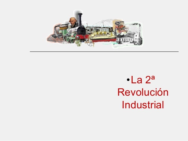 •La 2ª Revolución Industrial