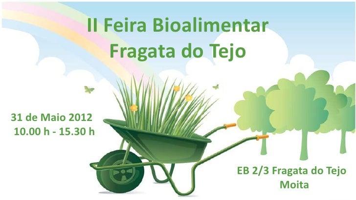 II Feira Bioalimentar                   Fragata do Tejo31 de Maio 201210.00 h - 15.30 h                                EB ...