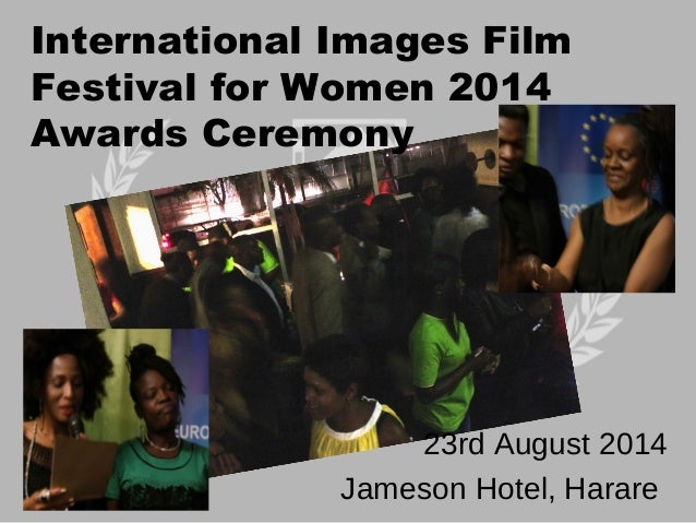 23rd August 2014 Jameson Hotel, Harare International Images Film Festival for Women 2014 Awards Ceremony
