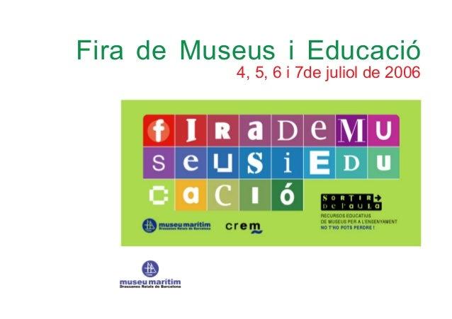 Fira de Museus i Educació  4, 5, 6 i 7de juliol de 2006
