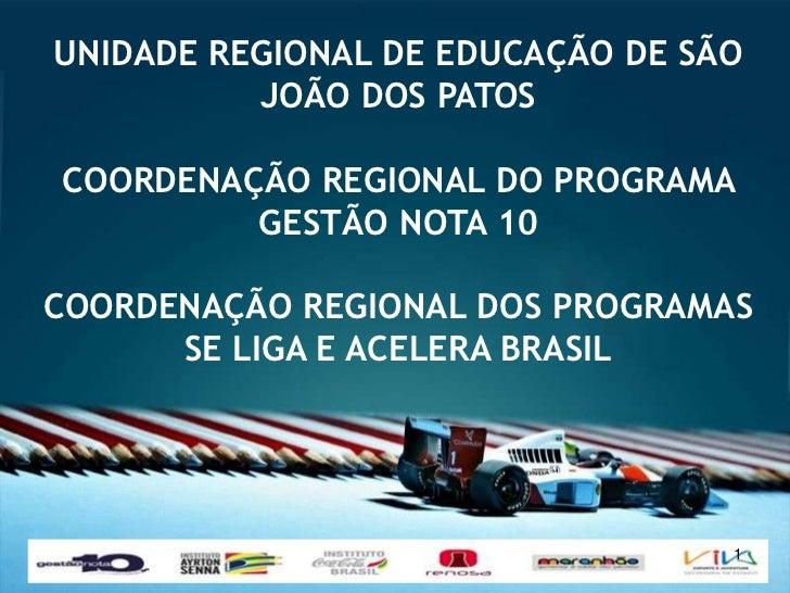 UNIDADE REGIONAL DE EDUCAÇÃO DE SÃO          JOÃO DOS PATOSCOORDENAÇÃO REGIONAL DO PROGRAMA         GESTÃO NOTA 10COORDENA...