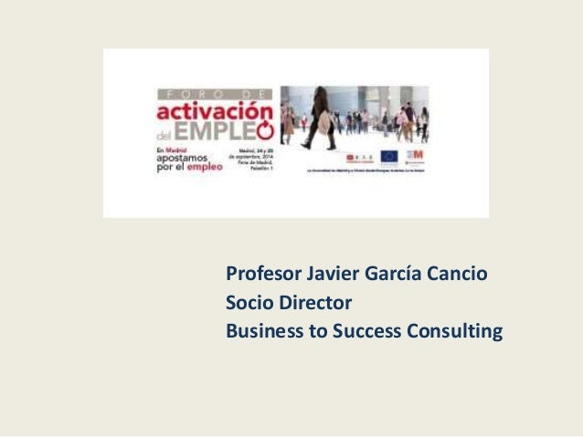 Profesor Javier García Cancio  Socio Director  Business to Success Consulting