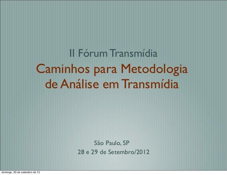 II Fórum Transmídia                         Caminhos para Metodologia                          de Análise em Transmídia   ...