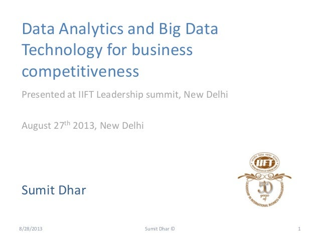 Data Analytics and Big Data Technology for business competitiveness Sumit Dhar Presented at IIFT Leadership summit, New De...