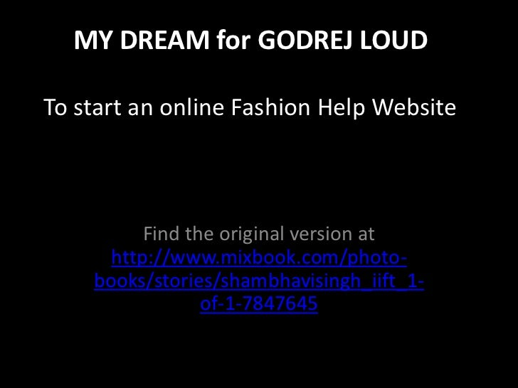 MY DREAM for GODREJ LOUDTo start an online Fashion Help Website          Find the original version at      http://www.mixb...