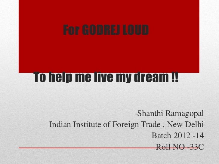 For GODREJ LOUDTo help me live my dream !!                            -Shanthi Ramagopal  Indian Institute of Foreign Trad...