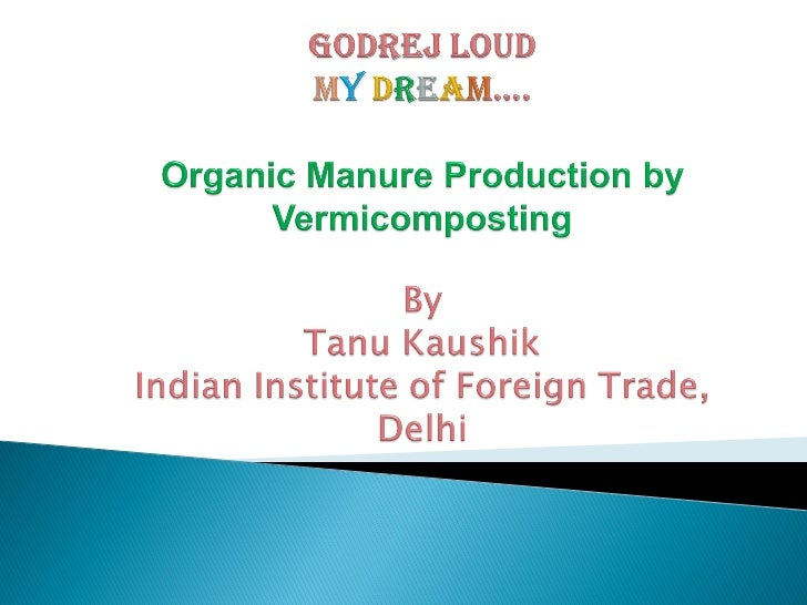    The idea behind the production of organic    manure from vermi-composting involves    making use of the organic waste ...