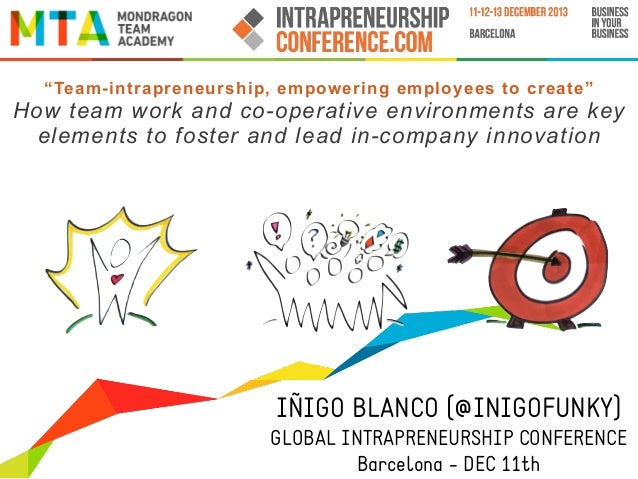 """Team-intrapreneurship, empowering employees to create""  How team work and co-operative environments are key elements to f..."