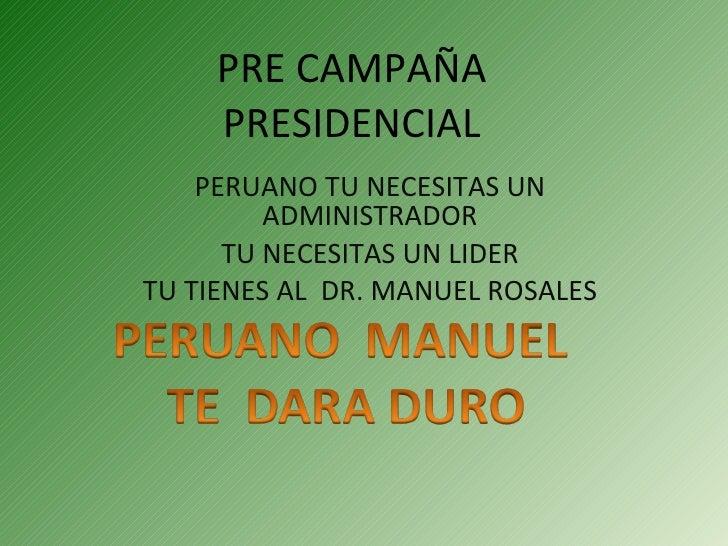 PRE CAMPAÑA PRESIDENCIAL PERUANO TU NECESITAS UN ADMINISTRADOR TU NECESITAS UN LIDER TU TIENES AL  DR. MANUEL ROSALES