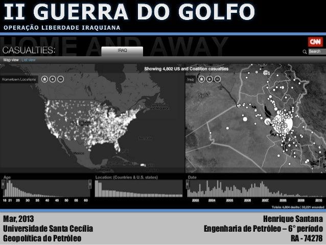Mar, 2013Universidade Santa CecíliaGeopolítica do PetróleoHenrique SantanaEngenharia de Petróleo – 6° períodoRA - 74278