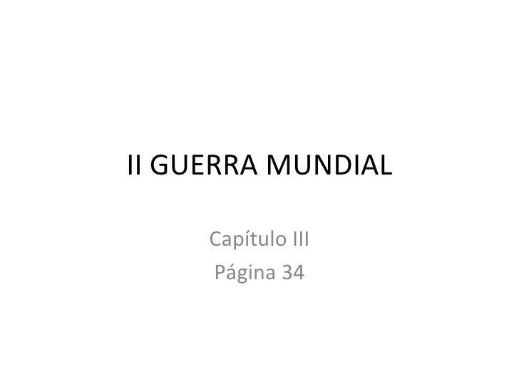 II GUERRA MUNDIAL     Capítulo III     Página 34