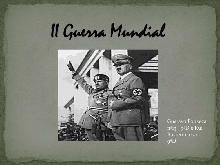 II Guerra Mundial<br />Gustavo Fonseca nº13   9ºD e Rui Barreira nº22 9ºD<br />