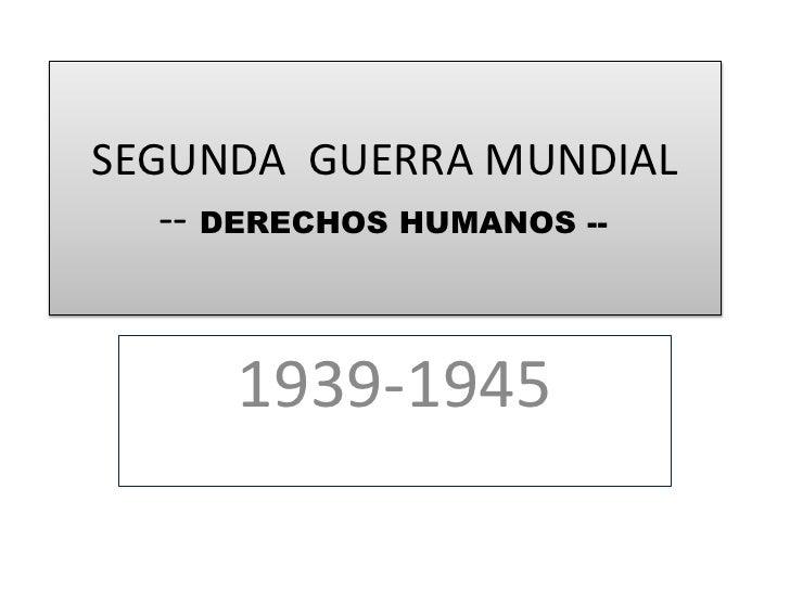 1939-1945<br />SEGUNDA  GUERRA MUNDIAL -- DERECHOS HUMANOS --<br />