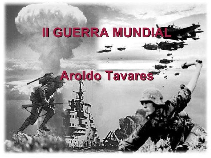 II GUERRA MUNDIAL Aroldo Tavares