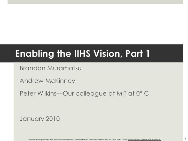Enabling the IIHS Vision, Part 1 Brandon Muramatsu Andrew McKinney Peter Wilkins—Our colleague at MIT at 0° C January 2010...