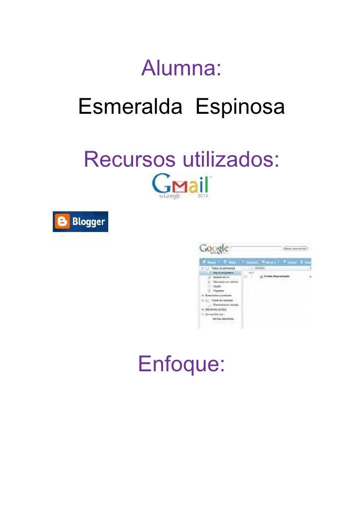 Alumna: Esmeralda Espinosa  Recursos utilizados:          Enfoque: