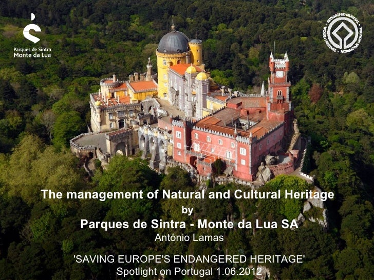 The management of Natural and Cultural Heritage                       by      Parques de Sintra - Monte da Lua SA         ...