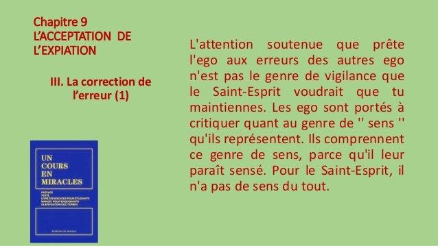 Chapitre 9 L'ACCEPTATION DE L'EXPIATION III. La correction de l'erreur (1) L'attention soutenue que prête l'ego aux erreur...
