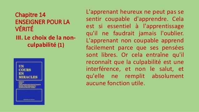 Chapitre 14 ENSEIGNER POUR LA VÉRITÉ III. Le choix de la non- culpabilité (1) L'apprenant heureux ne peut pas se sentir co...