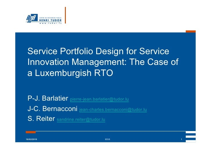 Service Portfolio Design for Service  Innovation Management: The Case of  a Luxemburgish RTO   P-J. Barlatier pierre-jean....
