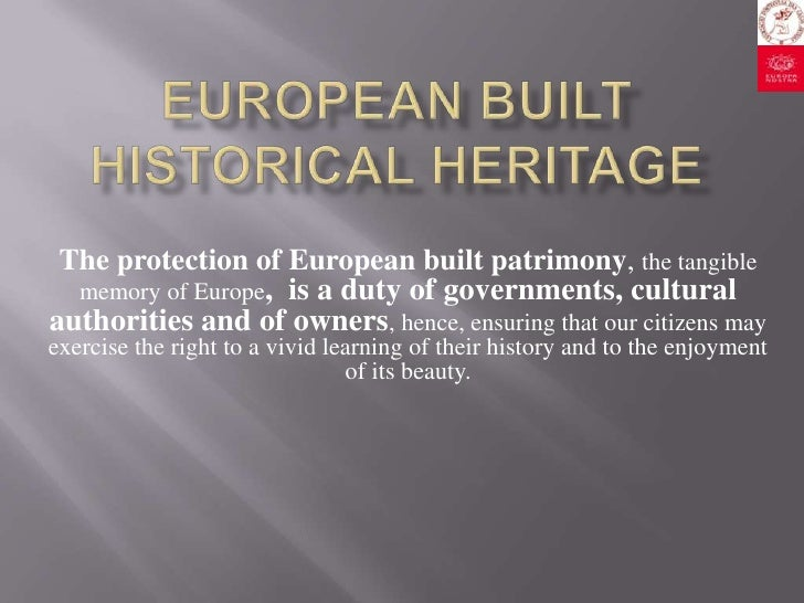 The protection of European built patrimony, the tangible  memory of Europe, is a duty of governments, culturalauthorities ...