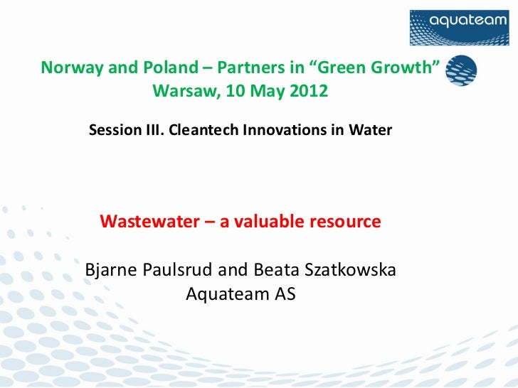 """Norway and Poland – Partners in """"Green Growth""""            Warsaw, 10 May 2012     Session III. Cleantech Innovations in Wa..."""
