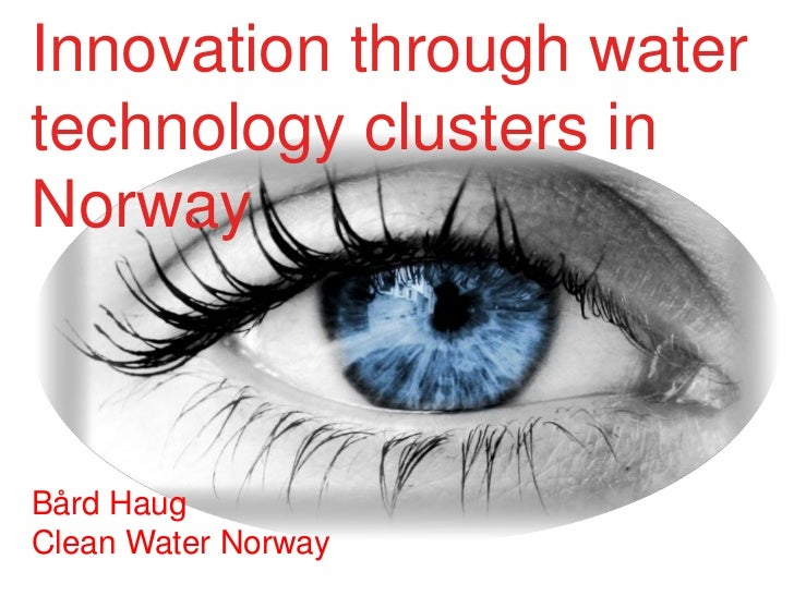 Innovation through watertechnology clusters inNorwayBård HaugClean Water Norway
