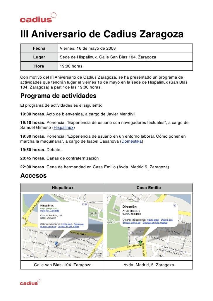 III Aniversario de Cadius Zaragoza       Fecha         Viernes, 16 de mayo de 2008        Lugar         Sede de Hispalinux...