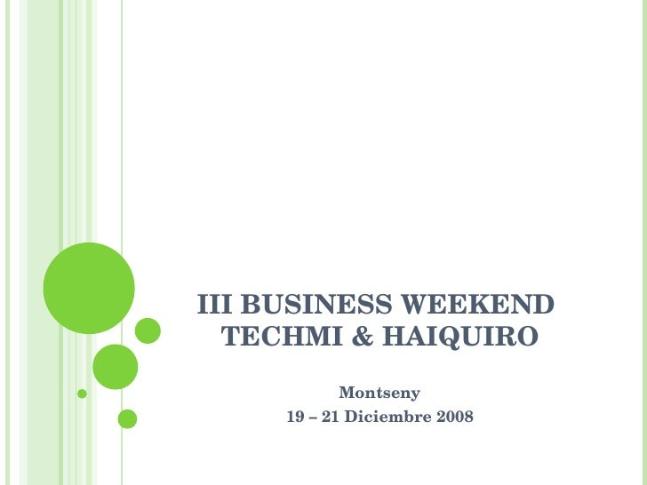 III BUSINESS WEEKEND  TECHMI & HAIQUIRO Montseny 19 – 21 Diciembre 2008