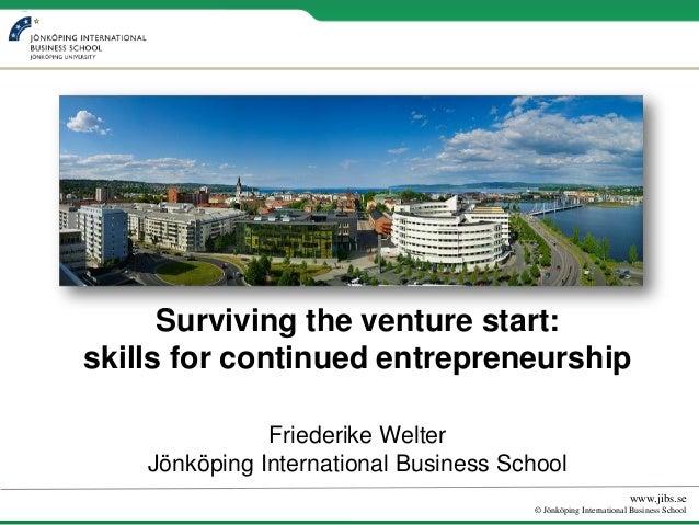 Surviving the venture start:skills for continued entrepreneurship               Friederike Welter    Jönköping Internation...