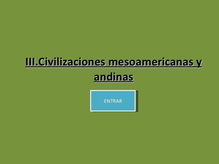 III.Civilizaciones mesoamericanas y andinas ENTRAR