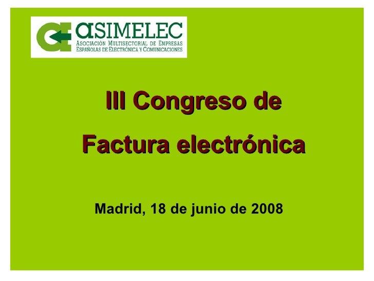 III Congreso de Factura electrónica Madrid, 18 de junio de 2008