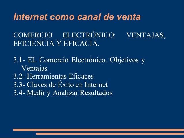 Internet como canal de ventaCOMERCIO ELECTRÓNICO:              VENTAJAS,EFICIENCIA Y EFICACIA.3.1- EL Comercio Electrónico...