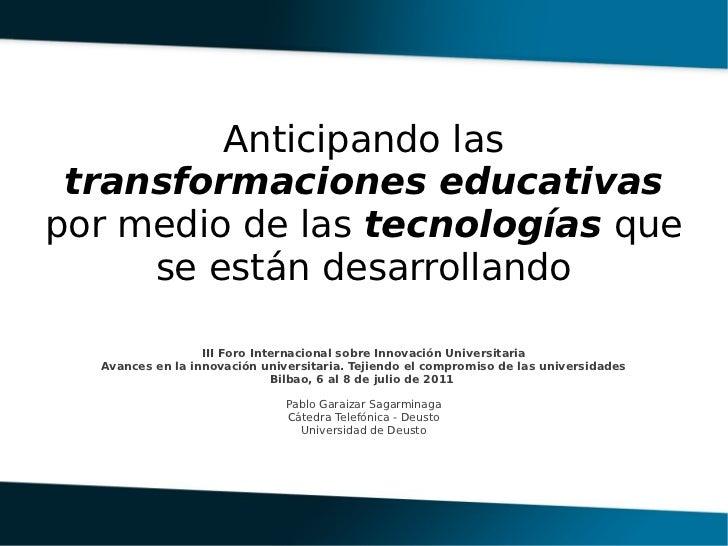 Anticipando las transformaciones educativaspor medio de las tecnologías que     se están desarrollando                  II...