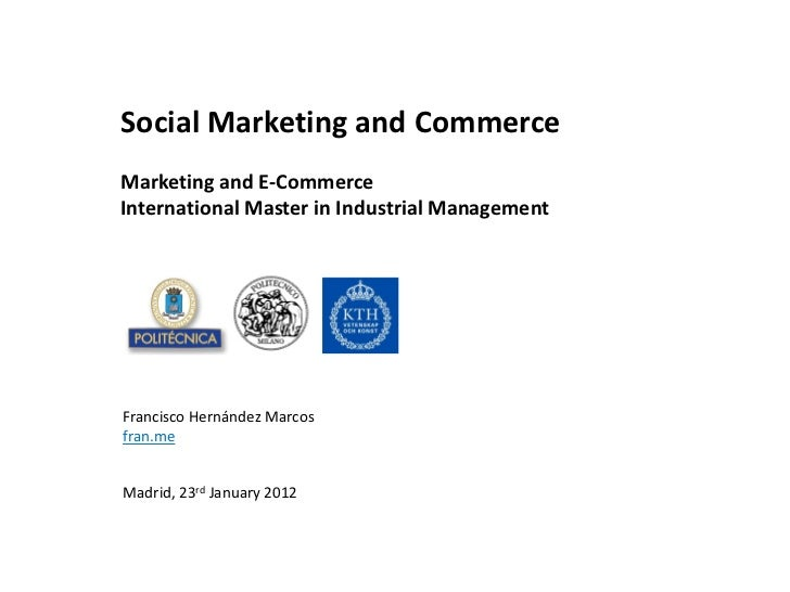 Social Marketing and CommerceMarketing and E-CommerceInternational Master in Industrial ManagementFrancisco Hernández Marc...