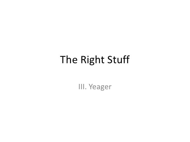The Right Stuff<br />III. Yeager<br />