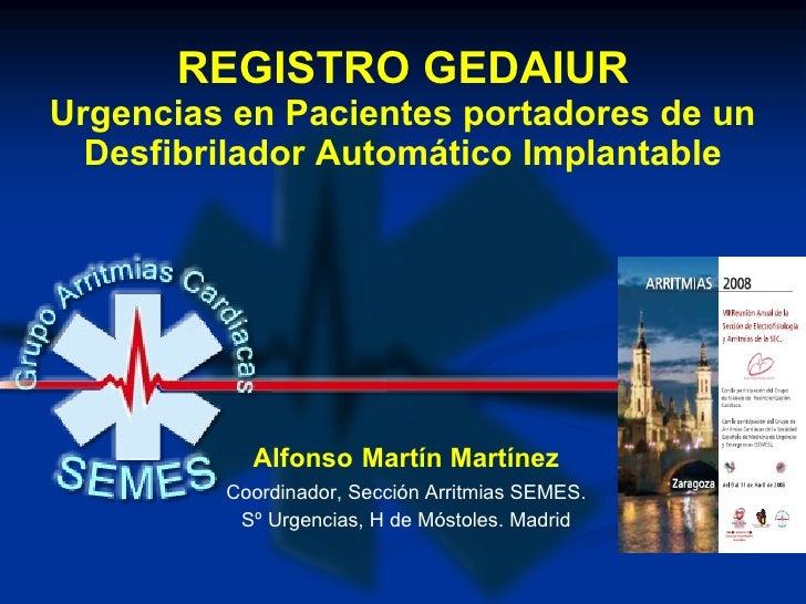 REGISTRO GEDAIUR Urgencias en Pacientes portadores de un Desfibrilador Automático Implantable Alfonso   Martín Martínez Co...