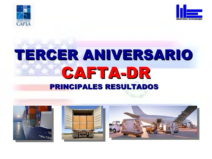 TERCER ANIVERSARIO  CAFTA-DR PRINCIPALES RESULTADOS
