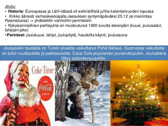 Joulu: • Historia: Euroopassa ja Lähi-idässä oli esikristillisiä juhlia kalenterivuoden lopussa • Kirkko äänesti varhaiske...