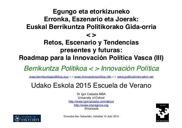 Egungo eta etorkizuneko Erronka, Eszenario eta Joerak: Euskal Berrikuntza Politikorako Gida-orria < > Retos, Escenario y T...