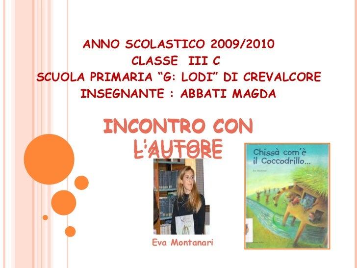 """ANNO SCOLASTICO 2009/2010 CLASSE  III C  SCUOLA PRIMARIA """"G: LODI"""" DI CREVALCORE INSEGNANTE : ABBATI MAGDA INCONTRO CON L'..."""