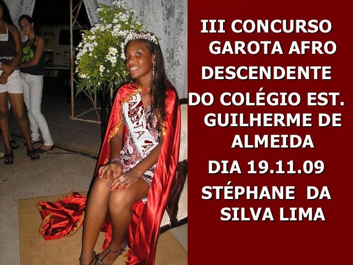<ul><li>III CONCURSO GAROTA AFRO </li></ul><ul><li>DESCENDENTE </li></ul><ul><li>DO COLÉGIO EST. GUILHERME DE ALMEIDA </li...