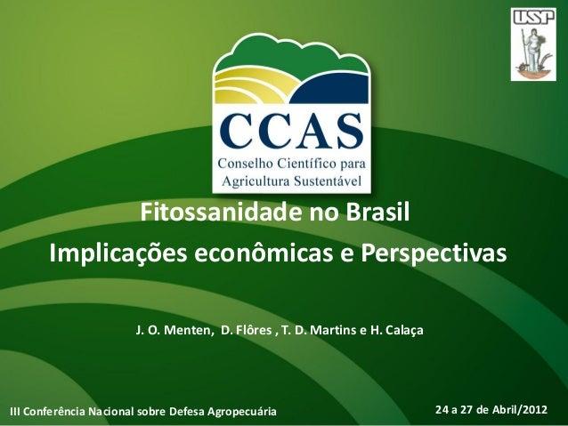 Fitossanidade no Brasil       Implicações econômicas e Perspectivas                       J. O. Menten, D. Flôres , T. D. ...